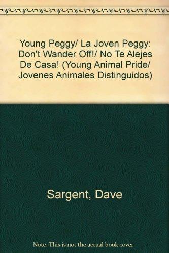 9781593812515: Young Peggy/ La Joven Peggy: Don't Wander Off!/ No Te Alejes De Casa! (Young Animal Pride/ Jovenes Animales Distinguidos) (Spanish Edition)