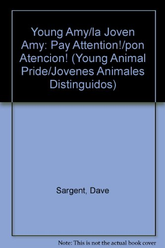 9781593812584: Young Amy/la Joven Amy: Pay Attention!/pon Atencion! (Young Animal Pride/jovenes Animales Distinguidos) (Spanish Edition)