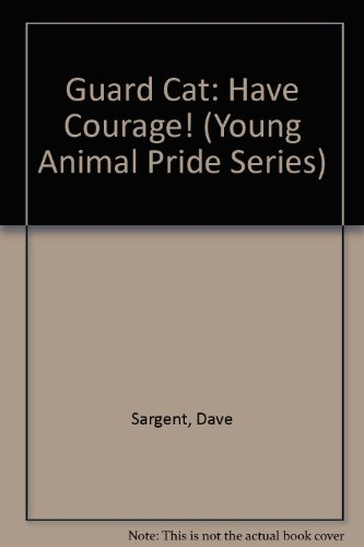 Guard Cat: Have Courage! (Young Animal Pride: Dave Sargent, Pat