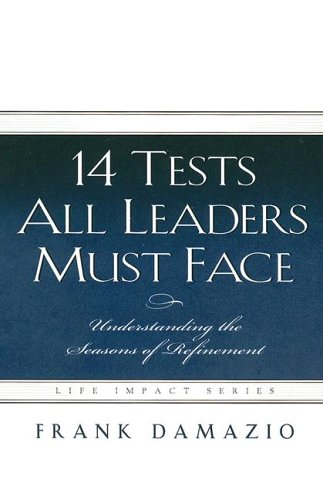 14 Tests All Leaders Must Face (Life Impact): DAMAZIO FRANK
