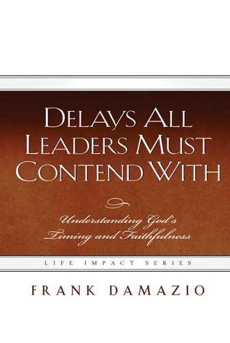 9781593830328: Delays All Leaders Must Contend with: Understanding God's Timing and Faithfulness (Life Impact)