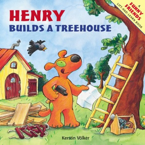 Henry Builds a Treehouse (Funny Friends Lift-And-Learn Book): Kerstin Volker