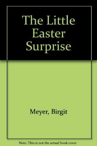 The Little Easter Surprise: Meyer, Birgit