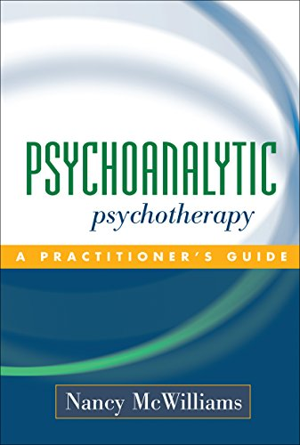 Psychoanalytic Psychotherapy: A Practitioner's Guide: McWilliams, Nancy