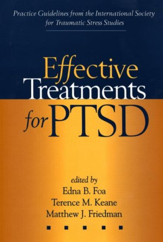 Effective Treatments for PTSD: Practice Guidelines from: Edna B. Foa
