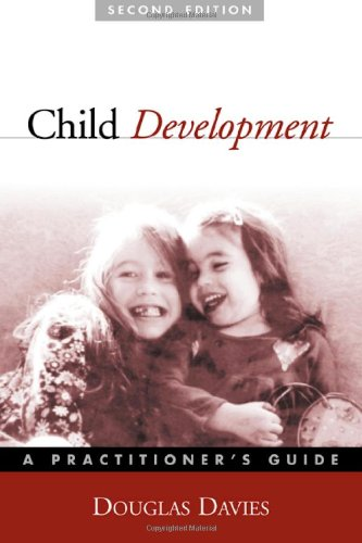 Child Development, Second Edition: A Practitioner's Guide: Douglas Davies