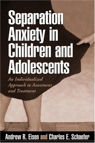 9781593851316: Separation Anxiety in Children and Adolescents: An Individualized Approach to Assessment and Treatment