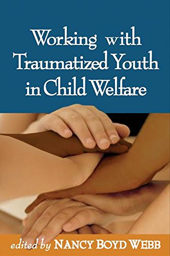 9781593852245: Working with Traumatized Youth in Child Welfare (Clinical Practice with Children, Adolescents, and Families)