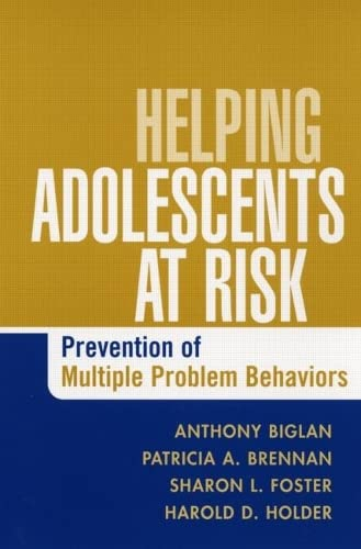 Helping Adolescents at Risk: Prevention of Multiple Problem Behaviors (9781593852399) by Anthony Biglan; Patricia A. Brennan; Sharon L. Foster; Harold D. Holder; and Associates