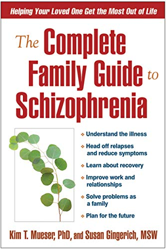 The Complete Family Guide to Schizophrenia: Helping: Mueser PhD, Kim
