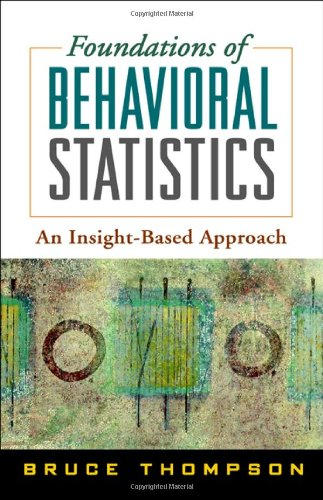 9781593852856: Foundations of Behavioral Statistics: An Insight-Based Approach