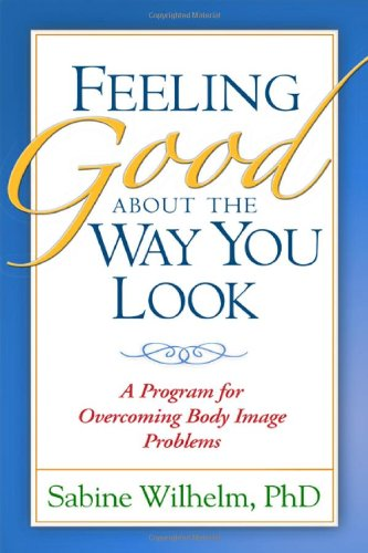 9781593852948: Feeling Good about the Way You Look: A Program for Overcoming Body Image Problems