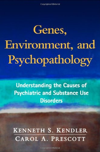 Genes, Environment, and Psychopathology: Understanding the Causes: Kenneth S. Kendler,