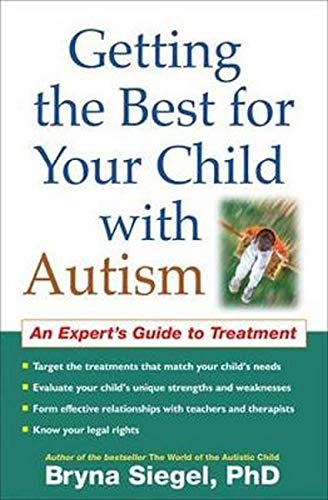 Getting the Best for Your Child with Autism: An Expert's Guide to Treatment: Siegel Phd, Bryna
