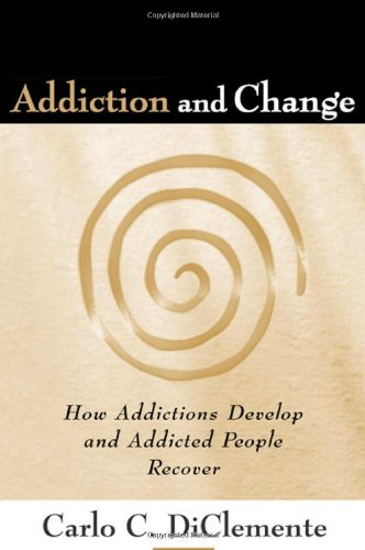 9781593853440: Addiction and Change, First Edition: How Addictions Develop and Addicted People Recover (The Guilford Substance Abuse Series)
