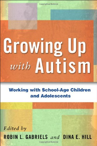 Growing Up with Autism: Working with School-Age Children and Adolescents: Dina E. Hill