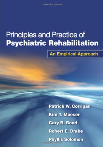 9781593854898: Principles and Practice of Psychiatric Rehabilitation, First Edition: An Empirical Approach