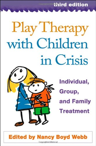 9781593854959: Play Therapy with Children in Crisis, Third Edition: Individual, Group, and Family Treatment (Clinical Practice with Children, Adolescents, and Families)