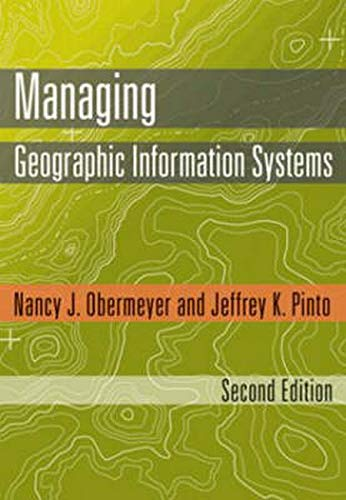 Managing Geographic Information Systems, Second Edition: Nancy J. Obermeyer