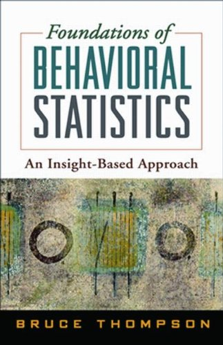 9781593858407: Foundations of Behavioral Statistics: An Insight-Based Approach