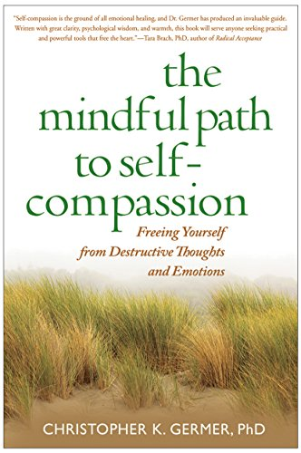 9781593859756: The Mindful Path to Self-Compassion: Freeing Yourself from Destructive Thoughts and Emotions