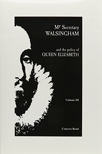 Mr. Secretary Walsingham and the Policy of Queen Elizabeth (3 volume set, complete): Read, Conyers