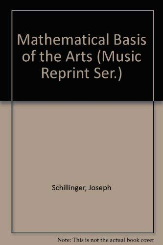 9781593860080: Mathematical Basis of the Arts (Music Reprint Ser.)