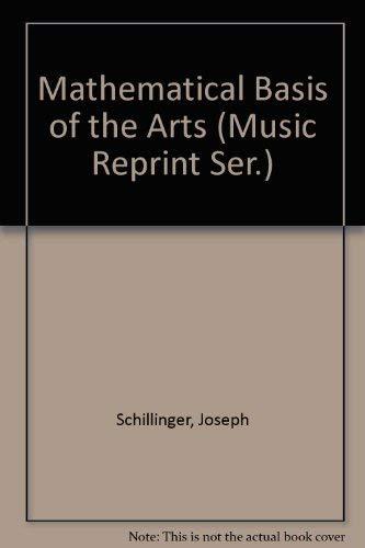 Mathematical Basis of the Arts (Music Reprint: Schillinger, Joseph