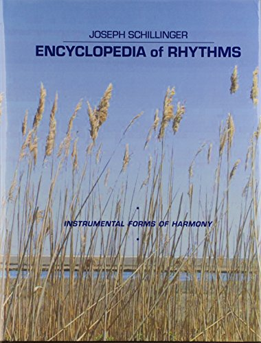 9781593860127: Encyclopedia of rhythms : instrumental forms of harmony : a massive collection of rhythm patterns (evolved according to the Schillinger theory of interference) arranged in instrumental form