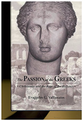 The Passion of the Greeks: Christianity and the Rape of the Hellenes: Evaggelos G. Vallianatos