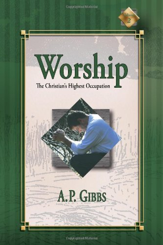 Worship: The Christian's Highest Occupation (9781593871642) by A. P. Gibbs