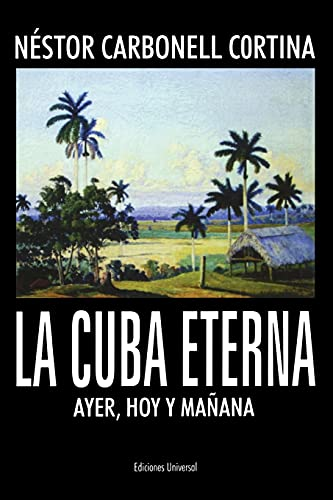 La Cuba Eterna: Ayer, Hoy Y Manana: Nestor Carbonell Cortina