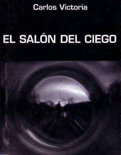 Salon del Ciego (Spanish Edition): Carlos Victoria