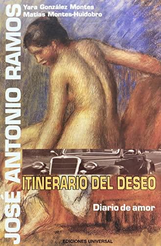 Jose Antonio Ramos: Itinerario del Deseo--Diario de: Yara Gonzalez Montes;