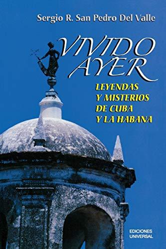 9781593881290: Vivido ayer/ Lived Yesterday: Leyendas y misterio de la Cuba y La Habana/ Legends and Mystery of Cuba and the Habana (Coleccion Cuba y sus jueces)