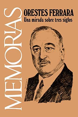 Memorias: Una Mirada Sobre Tres Siglos: Orestes Ferrara