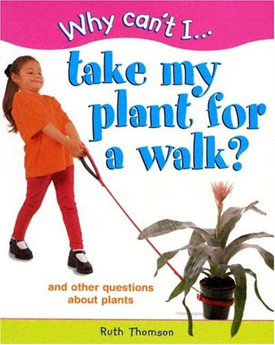 9781593890803: Why Can't I...Take My Plant for a Walk?: And Other Questions about Plants (Why Can't I...(Chrysalis Paperback))