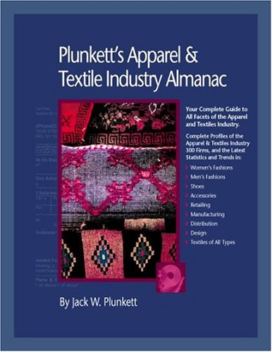 9781593920067: Plunkett's Apparel and Textiles Industry Almanac: Your Complete Guide to All Facets of the Apparel and Textiles Business from Design to Manufacturing ... Apparel & Textiles Industry Almanac)
