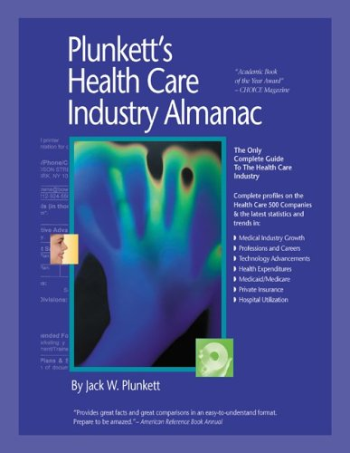 Plunkett's Health Care Industry Almanac 2006: The Only Comprehensive Guide To The Health Care ...