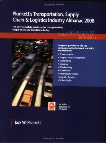 Plunkett's Transportation, Supply Chain & Logistics Industry Almanac 2008: Transportation,...