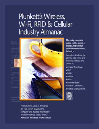 Plunkett's Wireless, Wi-Fi, RFID and Cellular Industry Almanac 2009: Wireless, Wi-Fi, RFID &amp...