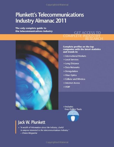 Plunketts Telecommunications Industry Almanac 2011 Telecommunications Industry Market Research, ...