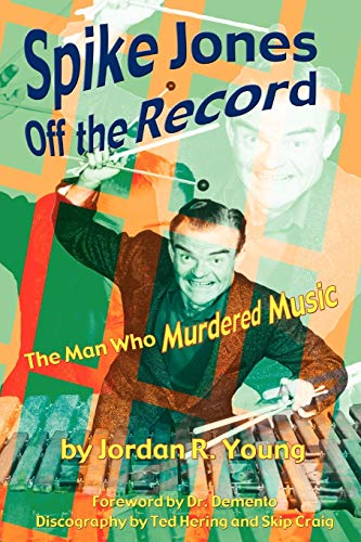 9781593930127: Spike Jones Off the Record: The Man Who Murdered Music