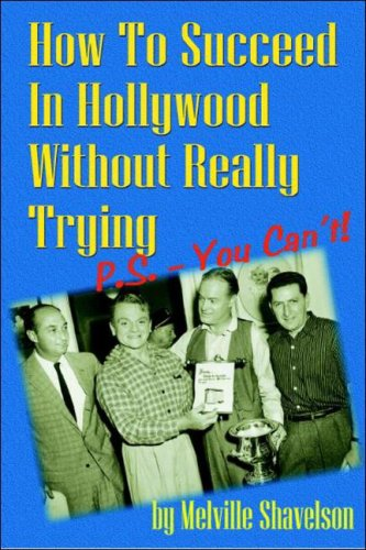 9781593930660: How to Succeed in Hollywood Without Really Trying P.S. - You Can't!