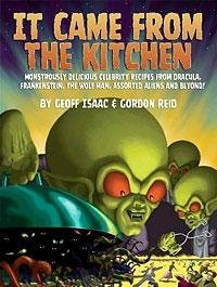It Came from the Kitchen: Monstrously Delicious Celebrity Recipes from Dracula, Frankenstein, The ...