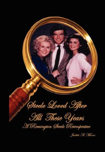 9781593930981: Steele Loved After All These Years: A Remington Steele Retrospective