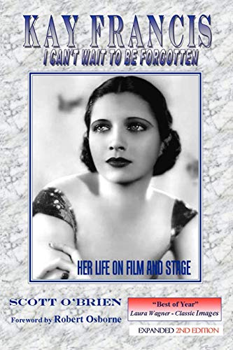 9781593931063: Kay Francis: I Can't Wait to be Forgotten: Her Life on Film and Stage