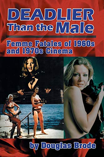 9781593931841: Deadlier Than the Male: Femme Fatales in 1960s and 1970s Cinema