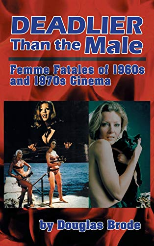 9781593931858: Deadlier Than the Male: Femme Fatales in 1960s and 1970s Cinema (hardback)