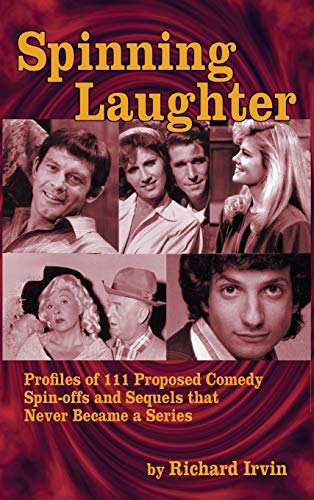 9781593931988: Spinning Laughter: Profiles of 111 Proposed Comedy Spin-offs and Sequels that Never Became a Series (hardback)